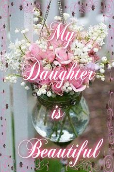 My daughter is beautiful love family beautiful amazing daughter family quote