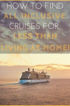 How to find all-inclusive cruises for less than living at home! All-inclusive 2 week cruise for £200 ($275)!