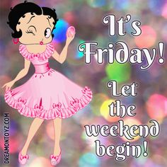 Its Friday Let The Weekend Begin friday happy friday tgif betty boop betty boop quotes good morning friday quotes good morning quotes friday quote happy friday quotes good morning friday cute friday quotes Friday Wishes, Happy Friday Quotes, Funny Good Morning Quotes, Good Morning Texts, Friday Messages, Blessed Friday, Thursday Quotes, Let The Weekend Begin, Happy Weekend