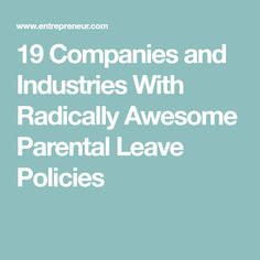 19 Companies and Industries With Radically Awesome Parental Leave Policies Parental Leave, Industrial, Parenting, Leaves, Awesome, Industrial Music, Childcare, Natural Parenting
