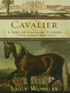 """Read """"Cavalier A Tale of Chivalry, Passion, and Great Houses"""" by Lucy Worsley available from Rakuten Kobo. William Cavendish embodied the popular image of a cavalier. He was both courageous and cultured. His passions were archi. I Love Books, Good Books, Lucy Worsley, I Love Lucy, Library Card, Chivalry, British History, Historical Fiction, A 17"""
