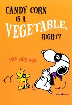 """Candy Corn is a Vegetable, right? Snoopy and Woodstock, Halloween Humor. Snoopy Halloween, Halloween Greetings, Vintage Halloween, Halloween Fun, Halloween Humor, Halloween Cards, Snoopy Christmas, Halloween Quotes, Halloween Signs"