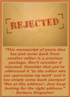 """This manuscript of yours that has just come back from another editor is a precious package. Don't consider it rejected..."" - Barbara Kinsolver #quotes #writing"