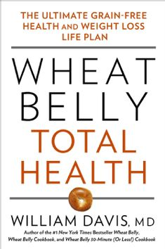 Wheat Belly Total Health: The Ultimate Grain-free Health and Weight Loss Life Plan (Hardcover) | Overstock.com Shopping - Great Deals on Diet Books