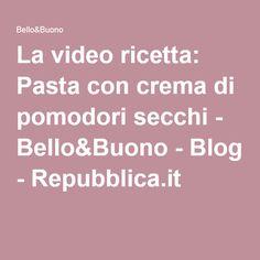 La video ricetta: Pasta con crema di pomodori secchi - Bello&Buono - Blog - Repubblica.it
