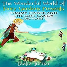 """Tommy Tinker And The Lost Candy Factory-Audio-The feature story in this book is about """"Tommy Tinker and the Lost Candy Factory"""" tells the story of a crisis in her Wonderful World of Fairies. The King and Queen of Fairies are afraid their kingdom will not be able to produce enough of the candies their fairy subjects and their human believers have come to expect for the Holidays! #teeliesfairygarden"""