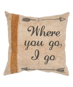 Loving this 'Where You Go' Throw Pillow on #zulily! #zulilyfinds