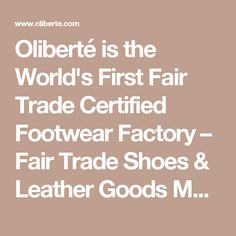 Oliberté is the World's First Fair Trade Certified Footwear Factory – Fair Trade Shoes & Leather Goods Made in Africa.