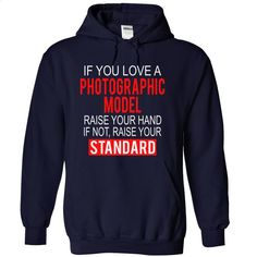 If you love a PHOTOGRAPHIC MODEL raise your hand if not T Shirt, Hoodie, Sweatshirts - design your own t-shirt #teeshirt #style