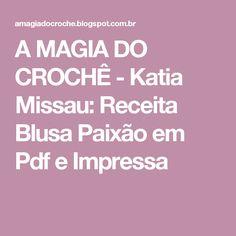 A MAGIA DO CROCHÊ - Katia Missau: Receita Blusa Paixão em Pdf e Impressa