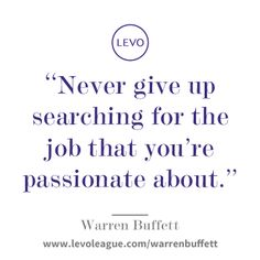 """Never give up searching for the job that you're passionate about.! I need to remember this while I'm still desperately trying to get a job as a journalist: it's so hard to even find opportunities!"