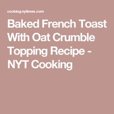 Baked French Toast With Oat Crumble Topping Recipe - NYT Cooking