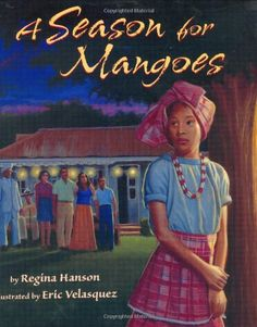 Picture book. A Season for Mangoes by Regina Hanson, illustrated by Eric Velasquez. Jamaica