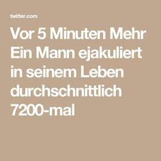 Vor 5 Minuten Mehr  Ein Mann ejakuliert in seinem Leben durchschnittlich 7200-mal