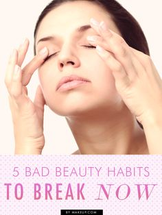 5 Bad Beauty Habits to Break Before It's Too Late // a must-read!