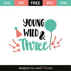 *** FREE SVG CUT FILE for Cricut, Silhouette and more *** Young wild & three