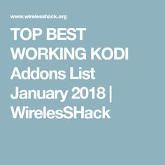 TOP BEST WORKING KODI Addons List January 2018 | WirelesSHack