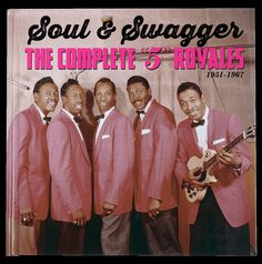 """Soul and Swagger: The Complete '5' Royales, 1951-1967 / Too gritty and gutsy to secure pop crossover hits in the 1950s, the """"5"""" Royales are one of doo-wop's great underdiscovered vocal groups. This thorough collection starts with gospel songs the group recorded as the Royal Sons before applying gospel's close harmonies and call-and-response propulsion to far more secular thoughts; even in the most lovelorn plaints, there's a lusty glee."""