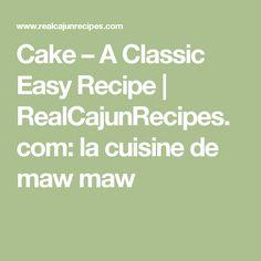 Cake – A Classic Easy Recipe | RealCajunRecipes.com: la cuisine de maw maw