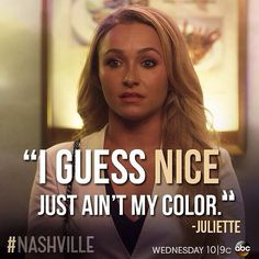 """I guess NICE just ain't my color."" #Nashville  #JulietteBarnes #HaydenPanettiere"