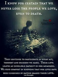 Our loved ones who have died are not far from us and know and are aware of our feelings and situations.