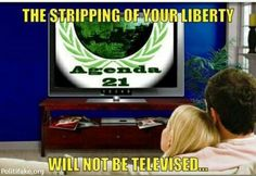 U.N. Agenda 21 - The Stripping Of Your Liberty Will Not Be Televised