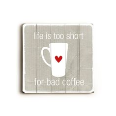 Life's Too Short For Bad Coffee