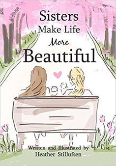 Sisters Make Life More Beautiful: Heather Stillufsen: 9781680881844: Amazon.com: Books