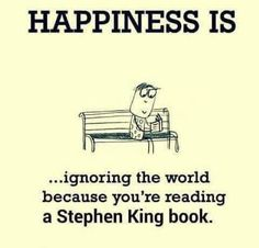 Happiness is ignoring the world because you reading a Stephen King book. Stephen Kings, Stephen King Books, Steven King Quotes, I Love Books, Good Books, Cinema, Book Authors, Book Nerd, Book Quotes