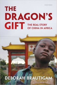 The Dragon's Gift: The Real Story of China in Africa: Deborah Brautigam: 9780199606290: Amazon.com: Books