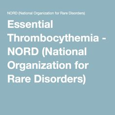 Essential Thrombocythemia - NORD (National Organization for Rare Disorders)