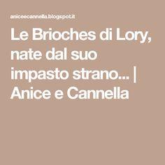 Le Brioches di Lory, nate dal suo impasto strano... | Anice e Cannella