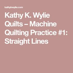 Kathy K. Wylie Quilts – Machine Quilting Practice #1: Straight Lines