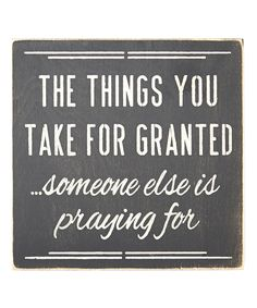 Another great find on #zulily! 'The Things You Take for Granted' Wall Sign by Sara's Signs #zulilyfinds