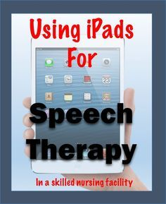 How to incorporate iPads for Speech Language Therapy in skilled nursing facilities.