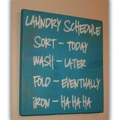 Laundry sign. this is cute. I'd change the font, make it look different & it would say,   Iron-never!