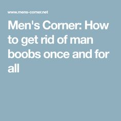 Men's Corner: How to get rid of man boobs once and for all