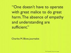 - Charles M. Blow Unfortunately some people are missing the empathy chip in their brain.