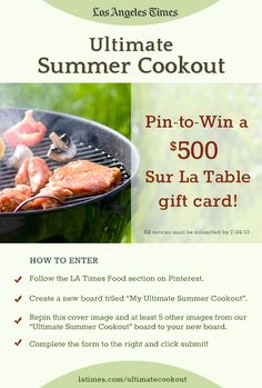Pin to Win a $500 Sur La Table gift card for your very own Ultimate Summer Cookout from the LA Times Food section. Official entry page for details, rules and to enter: latimes.com/ultimatecookout