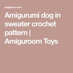 Amigurumi dog in sweater crochet pattern | Amiguroom Toys