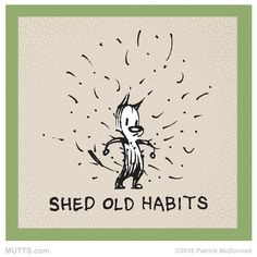 What old habits would you like to shed? How will you do it?  #MUTTSManifesto