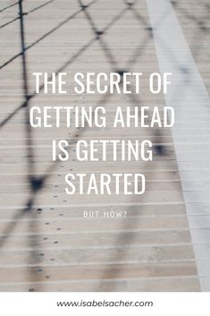 The secret of getting ahead - Isabel Sacher Feeling Overwhelmed, Do Anything, First Step, Starting A Business, I Fall, Looking Up, You Can Do, Of My Life, Get Started