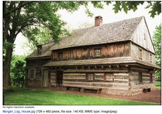 What is know as the Ed Morgan log house that was built in 1700 is more like a medieval Germanic style than those of the early pioneers.