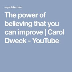 The power of believing that you can improve | Carol Dweck - YouTube