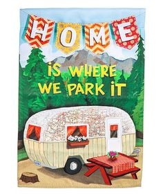 Loving this 'Home Is Where We Park It' Outdoor Flag on #zulily! #zulilyfinds