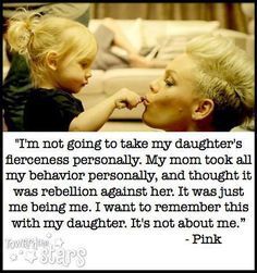 P!nk. This is a wonderful reminder. My daughter is a free spirit, and has been since Day 1. It's who she is - it's not about me.