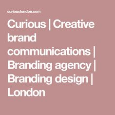 Curious is a creative branding and communications agency, a company of creative thinkers, strategists and problem solvers.