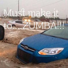 no kind of weather stops a girl from getting to her zumba class