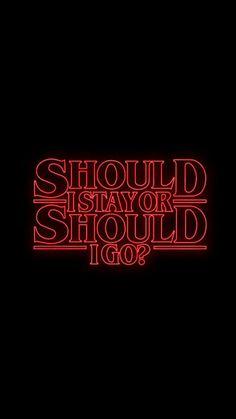 Should I stay or Should I go? #strangerthings