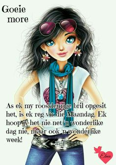 Monday Morning Wishes, Good Morning Messages, Good Morning Quotes, Lekker Dag, Afrikaanse Quotes, Goeie Nag, Goeie More, Birthday Quotes, Sunglasses Women